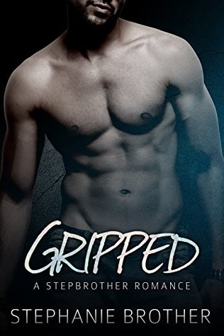 Gripped: A Stepbrother Romance (Bonus Story: Stepbrother Forbidden) by Stephanie Brother