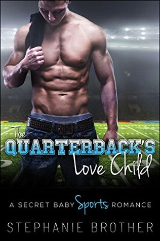 The Quarterback's Love Child: A Secret Baby Sports Romance (The Stowe Peak Series Book 1) by Stephanie Brother #Review #4Stars