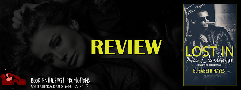 Lost in His Darkness by Elizabeth Hayes #Review #5Stars #MCRomance #Dark