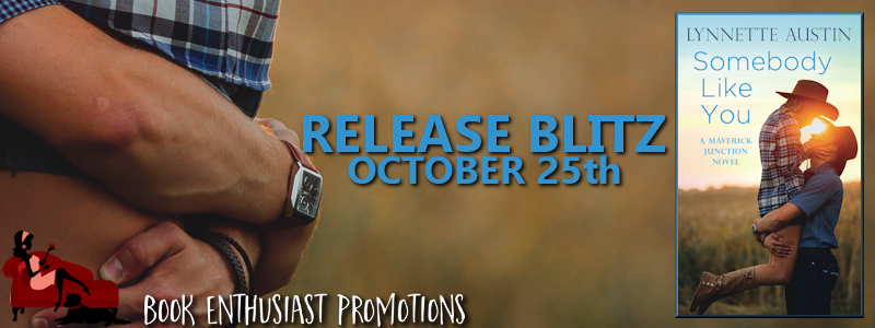 Somebody Like You (Maverick Junction #1) by Lynnette Austin #ReleaseBlitz  @LynnettAustin