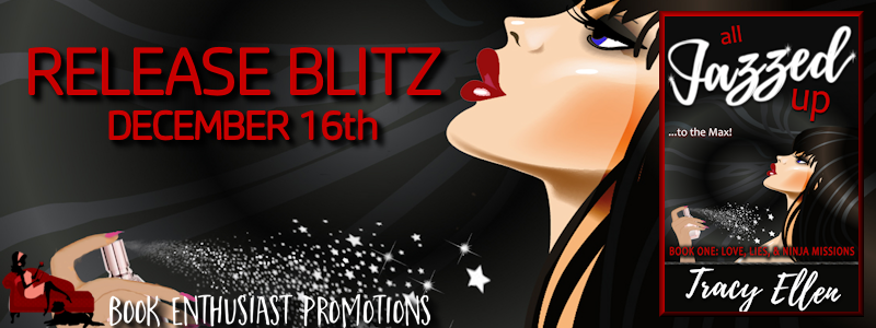 All Jazzed Up (Book One: Love, Lies , & Ninja Missions) by Tracy Ellen #ReleaseBlitz @TracyEllen01