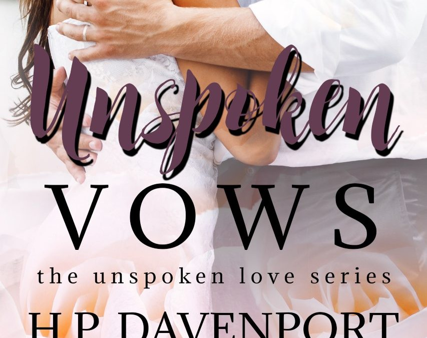 UNSPOKEN VOWS (The Unspoken Love Series) by H.P. Davenport #coverreveal @hpdavenportauth