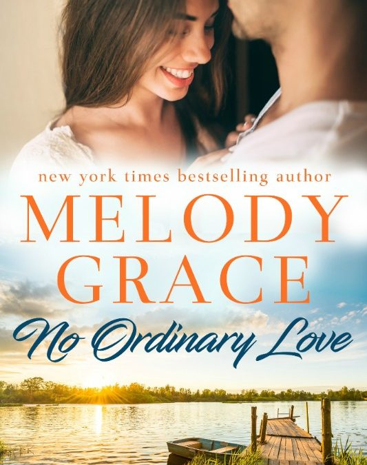 No Ordinary Love (Sweetbriar Cove #6) by Melody Grace #ReleaseBlitz @givemebooksblog and @melody_grace_