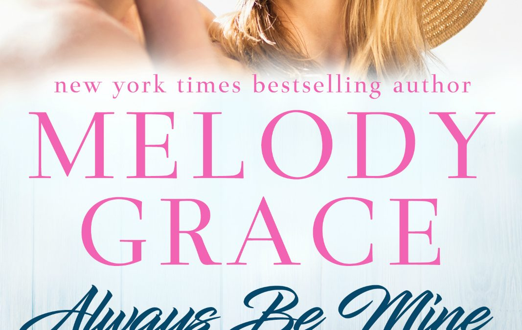 Always Be Mine (Sweetbriar Cove Book #9) by Melody Grace #releaseblitz @Melody_Grace_ @GiveMeBooksPR